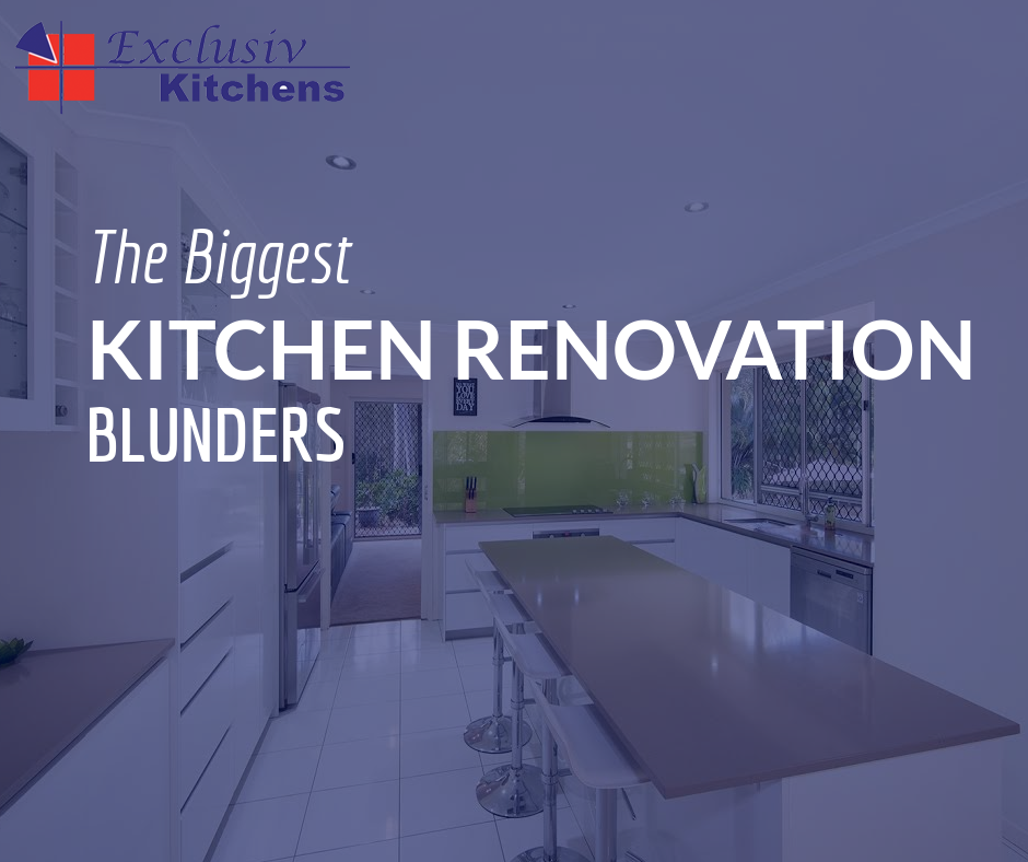 Kitchen Renovation North Brisbane: The Biggest Kitchen Renovation Blunders